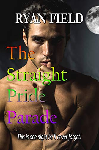 The Straight Pride Parade: This is one night he'll never forget! by [Field, Ryan ]