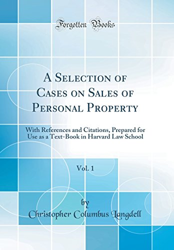 A Selection of Cases on Sales of Personal Property, Vol. 1: With References and Citations, Prepared for Use as a Text-Book in Harvard Law School (Classic Reprint)