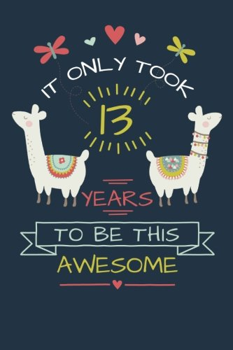 It Only Took 13 Years to be this Awesome: LLama Journal and Sketchbook Gift for 13 Year Old Girls, Blank and Lined Journal for a Funny 13th Birthday Gift for Girls -