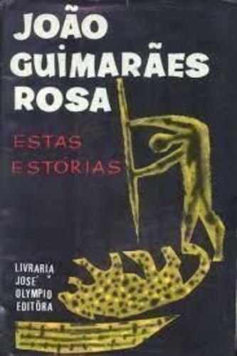 João Guimarães Rosa - Estas Estórias