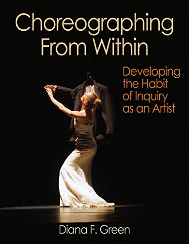 Choreographing From Within: Developing the Habit of Inquiry as an Artist