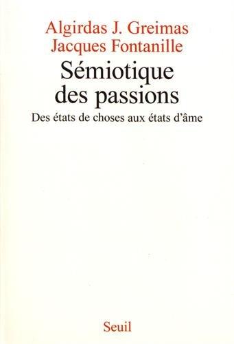 Sémiotique des passions : Des états de choses aux états d'âme (Philosophie Générale)