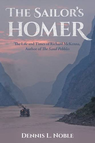(The Sailor's Homer: The Life and Times of Richard McKenna, Author of The Sand Pebbles)
