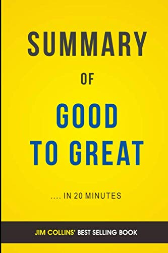 Summary of Good to Great: by Jim Collins (Good To Great And The Social Sectors Summary)