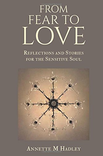 From Fear to Love: Reflections and Stories for the Sensitive Soul