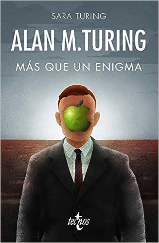 Alan M. Turing: Más que un enigma Filosofía - Filosofía Y Ensayo: Amazon.es: Sara Turing, Martin Davis, Lyn Irvine, Rodrigo Neira Castaño: Libros