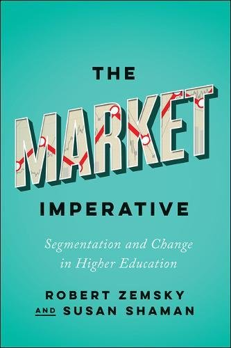 The Market Imperative: Segmentation and Change in Higher Education (Reforming Higher Education: Innovation and the Public Good)