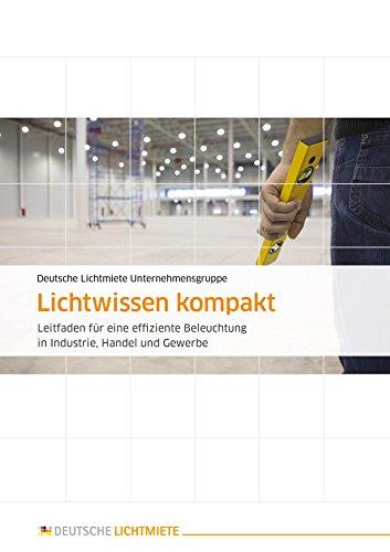 Lichtwissen kompakt: Leitfaden für eine effiziente Beleuchtung in Industrie, Handel und Gewerbe (German Edition)