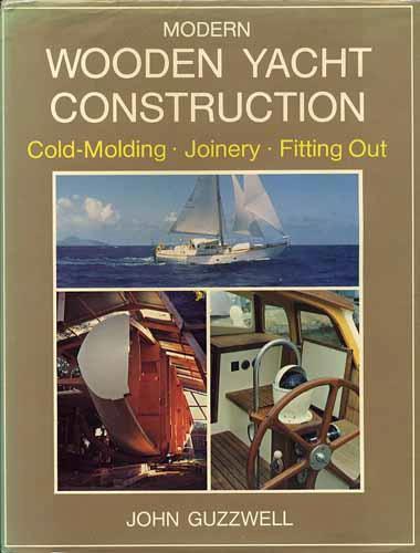 Modern Wooden Yacht Construction, Guzzwell, John