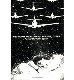 img - for [ [ [ But for the Lovers [ BUT FOR THE LOVERS ] By Nolledo, Wilfrido ( Author )Nov-01-1994 Paperback book / textbook / text book