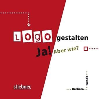 logo gestalten ja aber wie german edition ebook barbara wendt kindle store. Black Bedroom Furniture Sets. Home Design Ideas