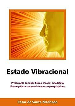 Estado Vibracional (Parapsiquismo Livro 2) por [de Souza Machado, Cesar]