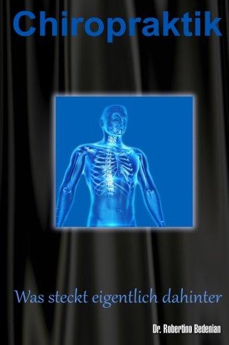 Chiropraktik - Was steckt eigentlich dahinter?: Alternative Heilmethoden, Die Sie Kennen Sollten (Band I)