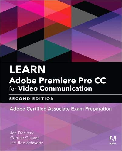 Learn Adobe Premiere Pro CC for Video Communication: Adobe Certified Associate Exam Preparation (2nd Edition) (Adobe Certified Associate (ACA)) (Video Premiere Adobe)