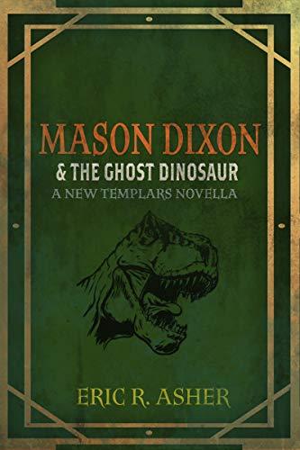 - Mason Dixon & the Ghost Dinosaur: A New Templars Novella (Mason Dixon, Monster Hunter Book 3)