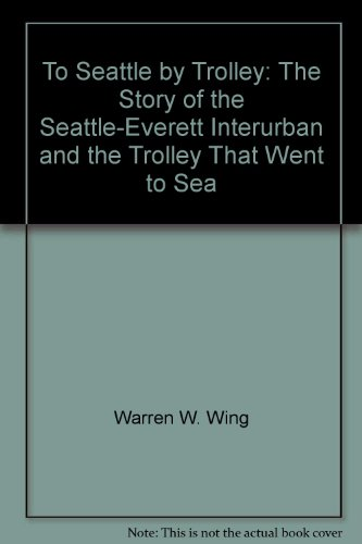 To Seattle by trolley: The story of the Seattle-Everett for sale  Delivered anywhere in USA