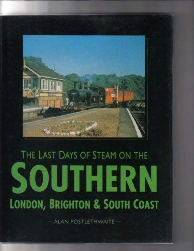 The Last Days of Steam on the Southern: London, Brighton, and South Coast (Transport/Railway)