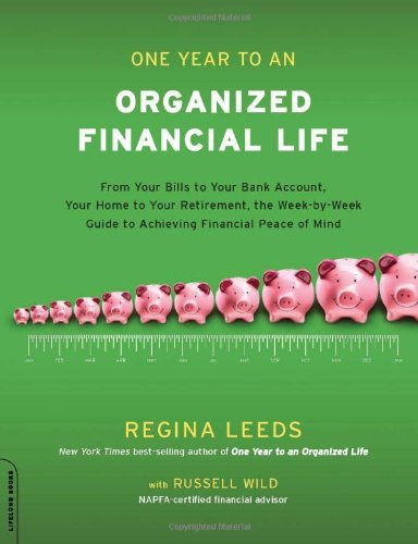 By Regina Leeds - One Year to an Organized Financial Life: From Your Bills to Your Bank Account, Your Home to Your Retirement, the Week-by-Week Guide to Achieving Financial Peace of Mind (11/29/09) pdf