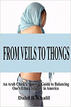 Book FROM VEILS TO THONGS: An Arab Chick's Survival Guide to Balancing One's Ethnic Identity in America