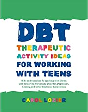 DBT Therapeutic Activity Ideas for Working with Teens: Skills and Exercises for Working with Clients with Borderline Personality Disorder, Depression, Anxiety, and Other Emotional Sensitivities