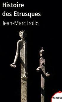 Histoire des étrusques : L'antique civilisation toscane VIIIe-Ier siècle av. J.-C. par Irollo