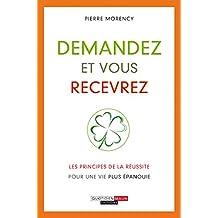 Demandez et vous recevrez: Les principes de la réussite pour une vie plus épanouie (DEVELOPPEMENT P) (French Edition)