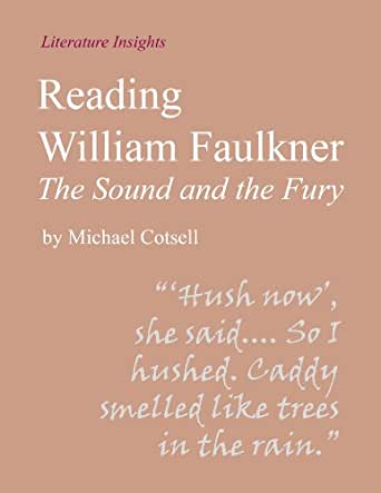 the influences of william faulkner in writing the sound and the fury The sound and the fury by william faulkner - william faulkner is a celebrated american author a native of the south, many of his novels have a southern influence and often revolve around a common theme: the fall of the south these novels contain elements and characteristics similar to those of the south after the civil.