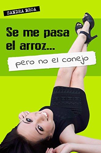 Se me pasa el arroz pero no el conejo (Treinta y... Diario de una treintañera) (Spanish Edition)