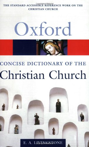 The Concise Oxford Dictionary of the Christian Church (Oxford Quick Reference)