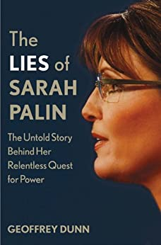 The Lies of Sarah Palin: The Untold Story Behind Her Relentless Quest for Power by [Dunn, Geoffrey]