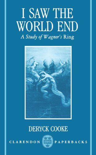I Saw the World End: A Study of Wagner's Ring (Clarendon - Cooke Deryck