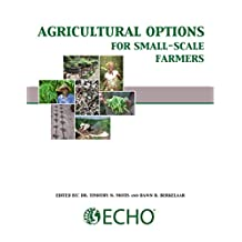 Agricultural Options for Small-Scale Farmers: A Handbook for Those who Serve Them