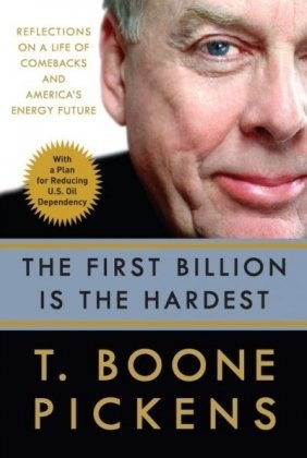 The First Billion Is The Hardest  Reflections On A Life Of Comebacks And Americas Energy Future By T  Boone Pickens  2008 09 02