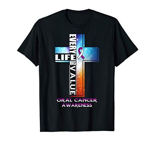 Every Life Has Value Oral Cancer Awareness Shirt