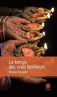 Le temps des vrais bonheurs par Roopa Farooki