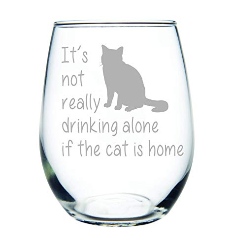It's not really drinking alone if the cat is home stemless wine glass, 15 oz.(cat) - Laser - Crazy Cat