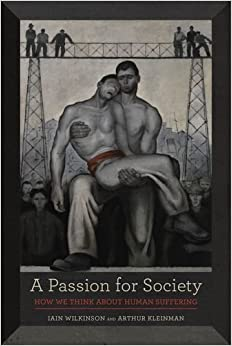 Book A Passion for Society: How We Think About Human Suffering (California Series in Public Anthropology)