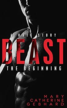 Beast: A Hate Story, The Beginning by [Gebhard, Mary Catherine]