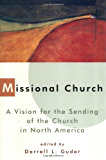 Missional Church: A Vision for the Sending of the Church in North America (The Gospel and Our Culture Series (GOCS))