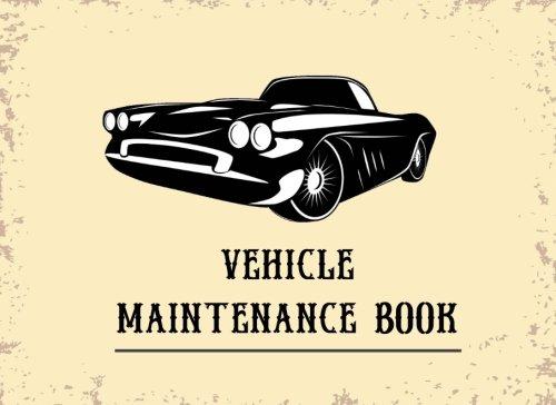 Vehicle Maintenance Book: Vehicle Repair Log Book Journal (Date, Type of Repairs, Maintenance & Mileage)(8.25 x 6) V2