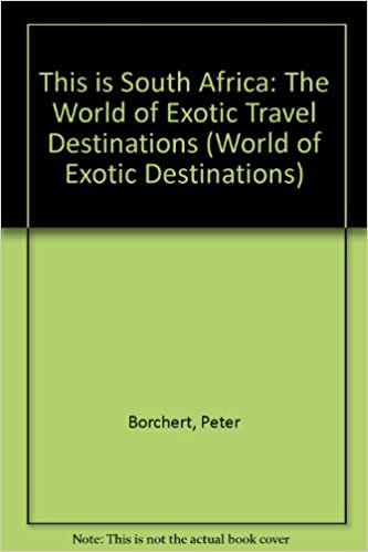 Download This is South Africa: The World of Exotic Travel Destinations (World of Exotic Destinations) PDF