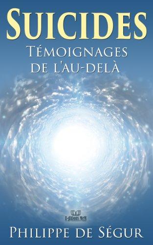 Suicides: témoignages de l'au-delà. Tirés de faits réels. (Paranormal, Esotérisme t. 2) (French Edition)