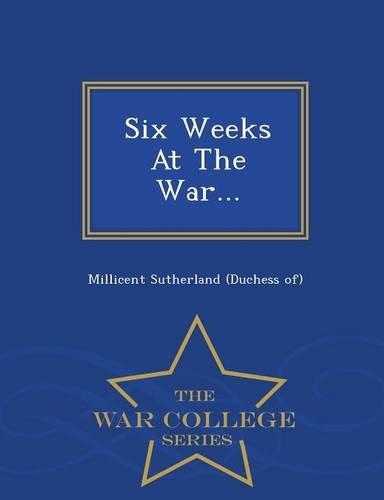 Six Weeks At The War... - War College Series ebook