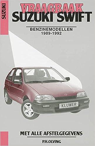 Vraagbaak Suzuki Swift: een handleiding voor het groot en klein onderhoud van alle typen: met 1,0 L-driecilinder- benzinemotor en 1,3 en 1,6 ... transmissie ...
