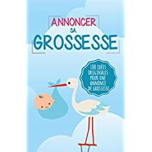 Annoncer sa grossesse: 100 idées originales pour une annonce de grossesse (French Edition)