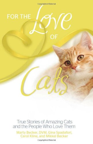 For The Love Of Cats: True Stories Of Amazing Cats And The People Who Love Them (For The Love Of...(Health Communications))