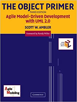 The Object Primer: Agile Model-Driven Development With UML 2.0 Scott W. Ambler