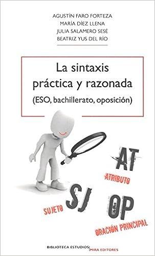 La sintaxis práctica y razonada: ESO, bachillerato, oposición Biblioteca Estudios: Amazon.es: Agustín Faro Forteza, María Díez Llena, Julia Salamero Sesé, ...