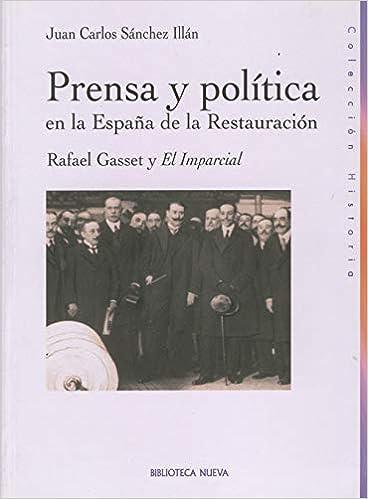 Prensa y política en la España de la Restauración: Rafael Gasset y El Imparcial Historia Biblioteca Nueva: Amazon.es: Sánchez Illán, Juan Carlos: Libros