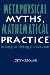 Metaphysical Myths, Mathematical Practice: The Ontology and Epistemology of the Exact Sciences by Jody Azzouni (2008-05-15)